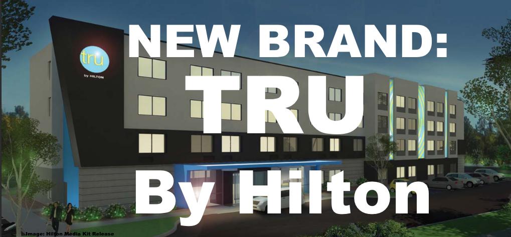 Hilton Hotels Unveil New Brand Tru By Hilton Loyaltylobby