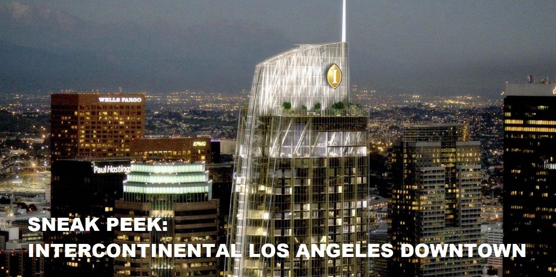 Sneak Peek at the Brand New Intercontinental Los Angeles Downtown! | LoyaltyLobby